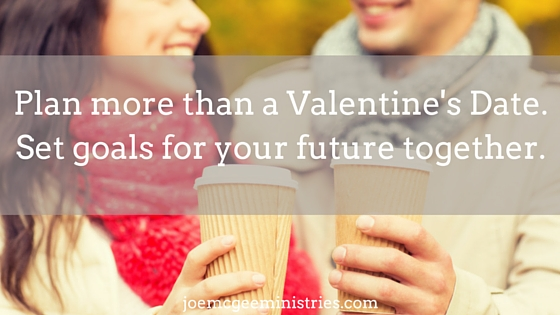 Plan more than a Valentine's Date. Set goals for your future together.