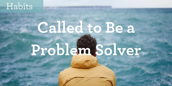 Called to be a problem solver