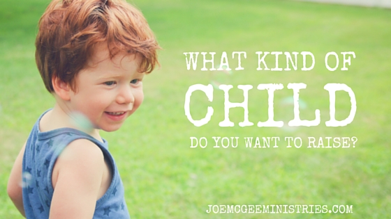 What kind of child do you want to raise?